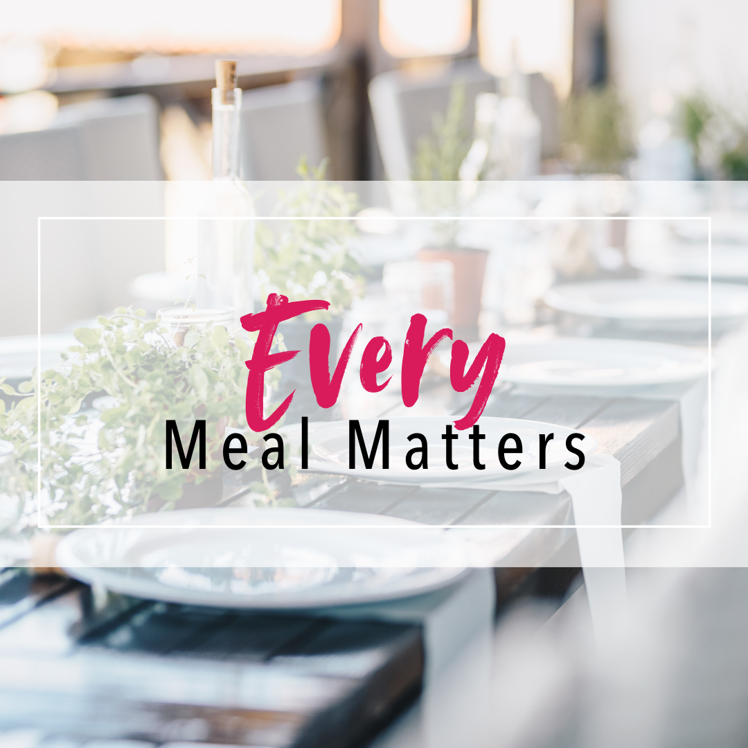 Every Meal Matters text on top of a picture of a long wooden table with white plates and chairs links to course named Every Meal Matters